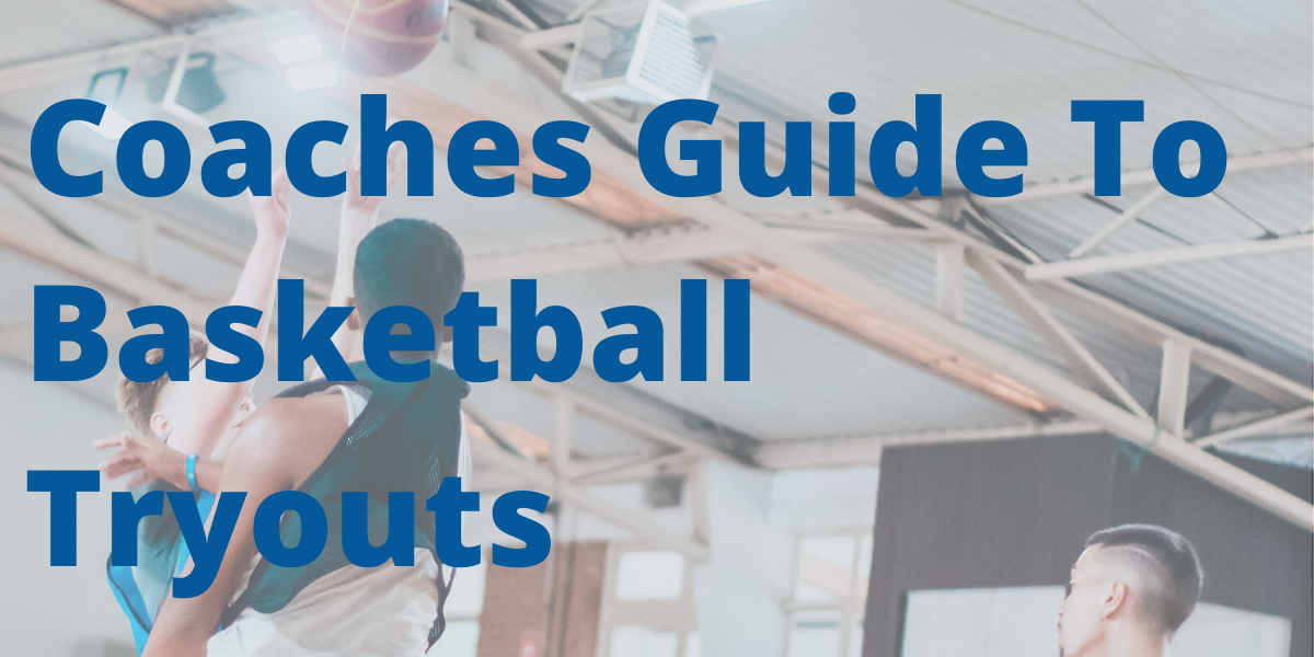 Coaches Guide To Basketball Tryouts